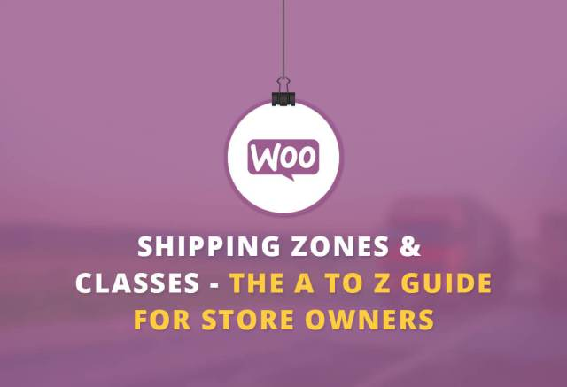 WooCommerce shipping Zones & Shipping Classes — Your A to Z Guide
