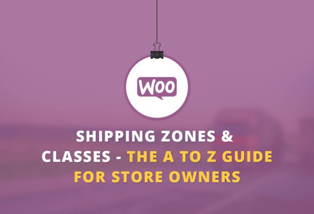 WooCommerce shipping Zones & Shipping Classes—Your A to Z Guide