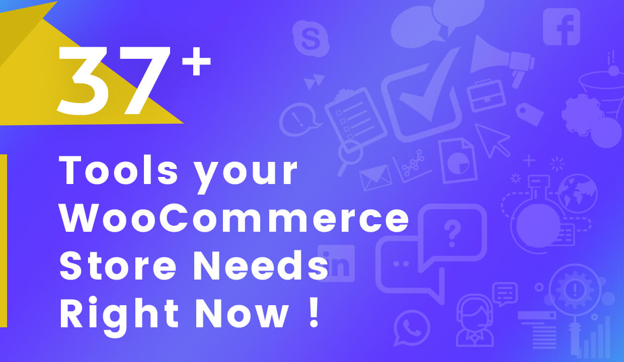 37+ Tools Your WooCommerce Store Needs Right Now!