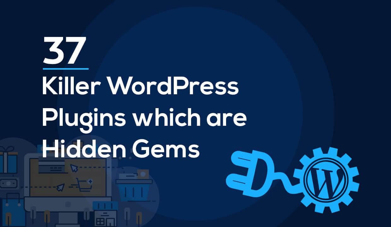 37 Killer WordPress Plugins which are Hidden Gems
