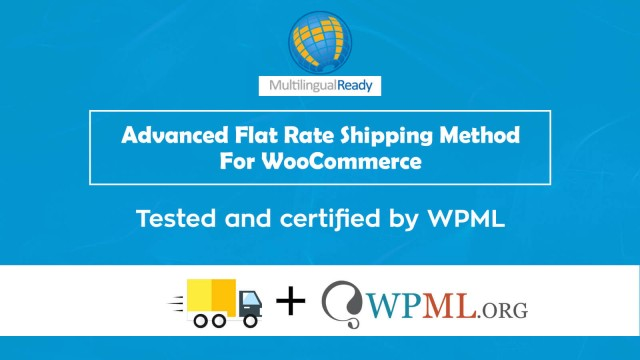 It's Official! The Advanced Flat Rate Shipping Method For WooCommerce Plugin is now WPML Compatible