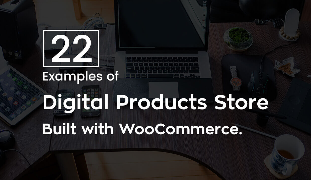 Selling Digital Products Online with WooCommerce: Learn from these 22 examples which did everything right