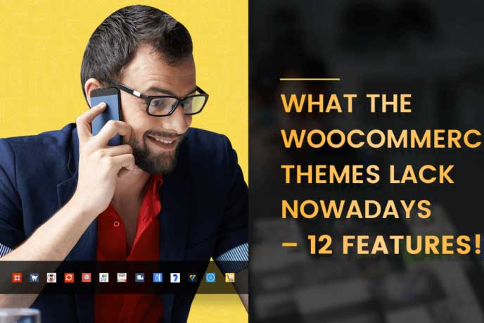 What the WooCommerce Themes Lack Nowadays – 12 Features!
