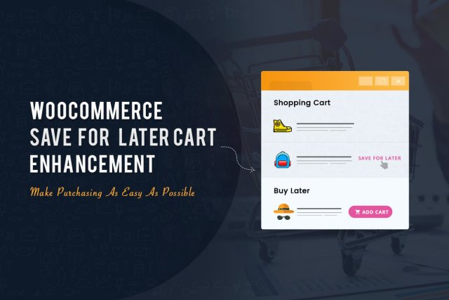 WooCommerce Save For Later Cart Enhancement: Make Purchasing As Easy As Possible