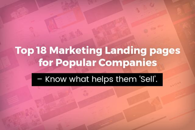 Top 18 Marketing Landing pages for Popular Companies – Know what helps them 'Sell'
