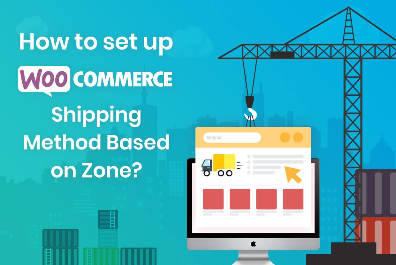 How to set up WooCommerce shipping method based on Zone?