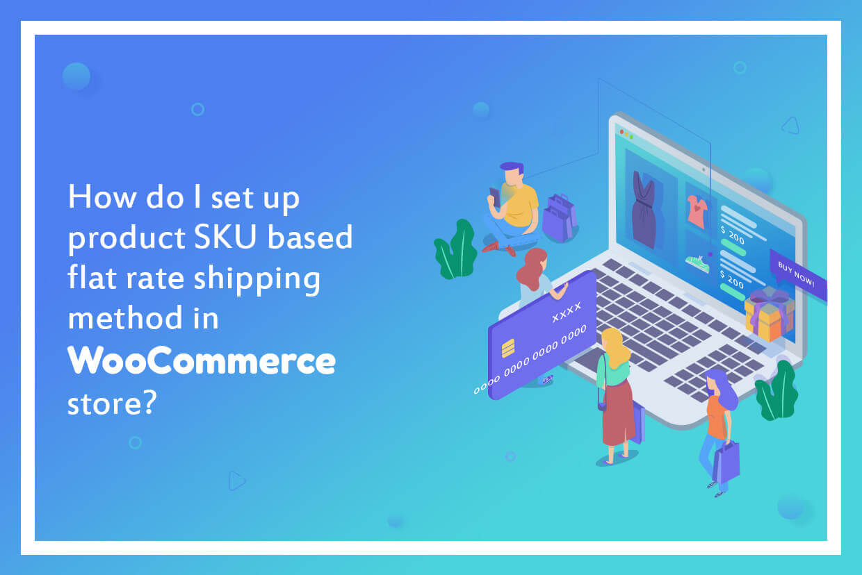 How to set up Product SKU based flat rate shipping method in WooCommerce?