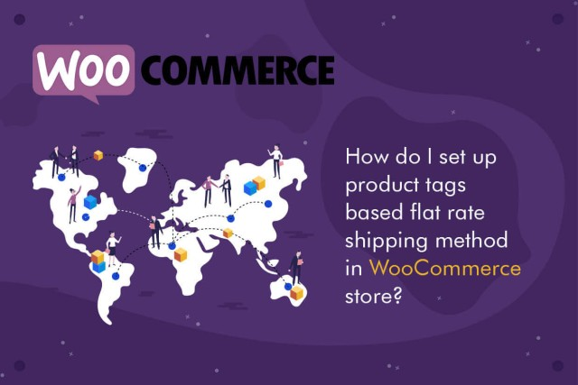 How to set up product tags based on flat rate shipping in WooCommerce Store?