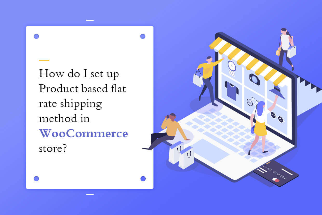 How to Set Up Product Based Flat Rate Shipping Method In WooCommerce?