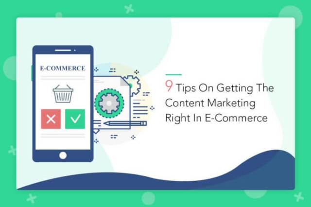 9 Tips On Getting The Content Marketing Right In E-Commerce