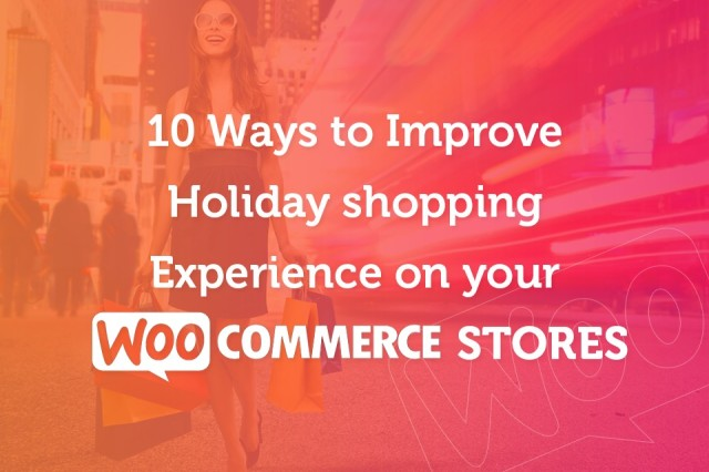 10 ways to improve holiday shopping experience on your Woocommerce stores