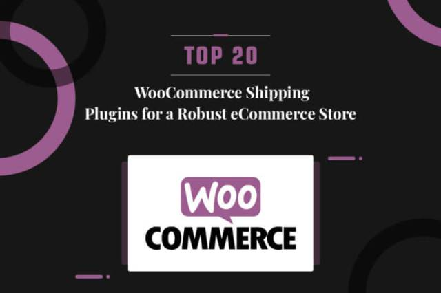 Top 20 WooCommerce Shipping Plugins For A Robust eCommerce Store
