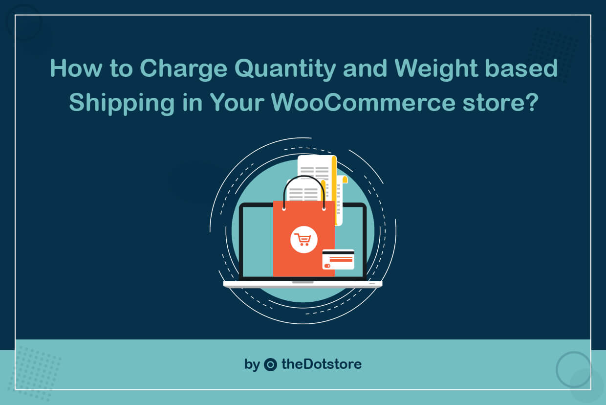 How to Charge Quantity and Weight based Shipping in Your WooCommerce store?