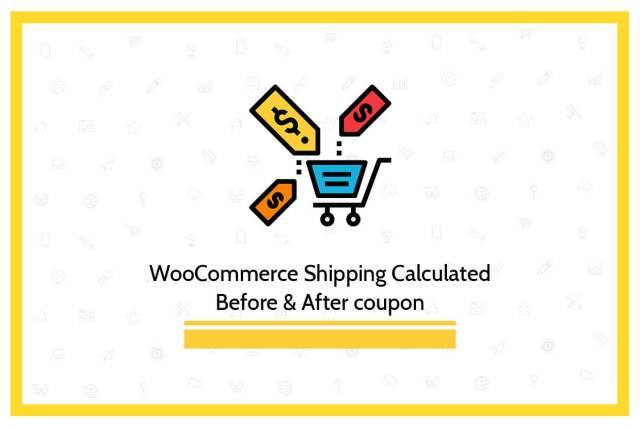 WooCommerce shipping calculated before & after Coupon
