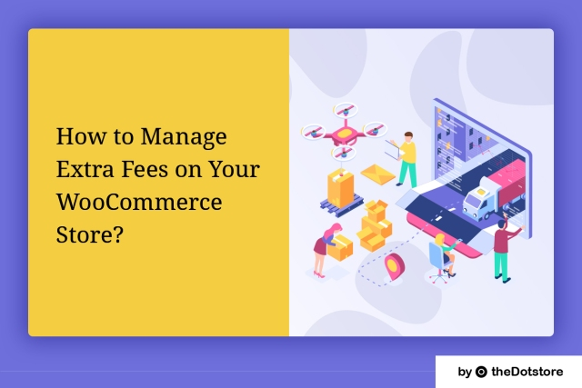 How to Manage Extra Fees on Your WooCommerce Store?