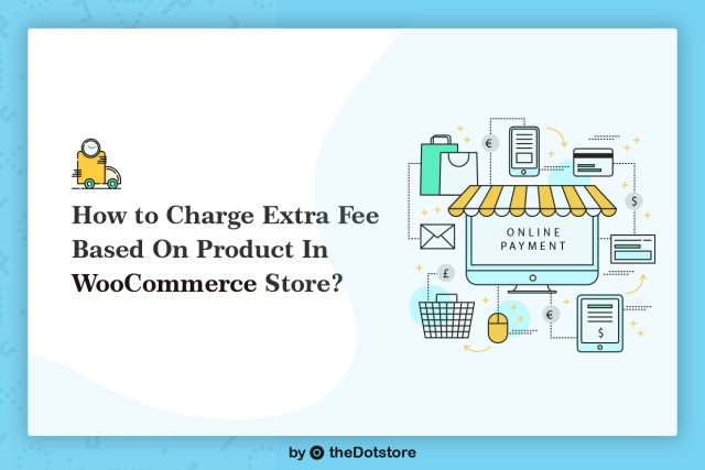 How to Charge Extra Fee Based On Product in WooCommerce Store?