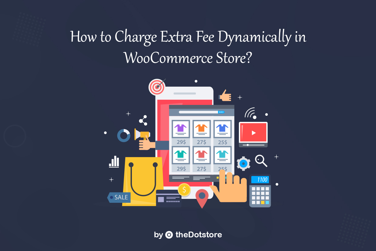 How to Charge Extra Fee Dynamically in WooCommerce Store?