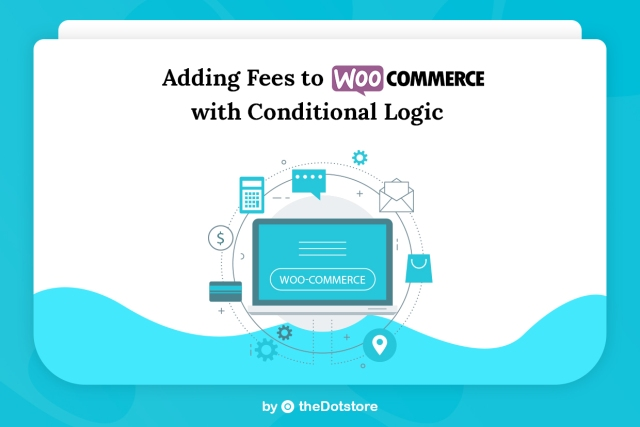 Adding Fees to WooCommerce with Conditional Logic