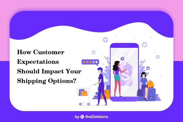 How Customer Expectations Should Impact your Shipping Options?