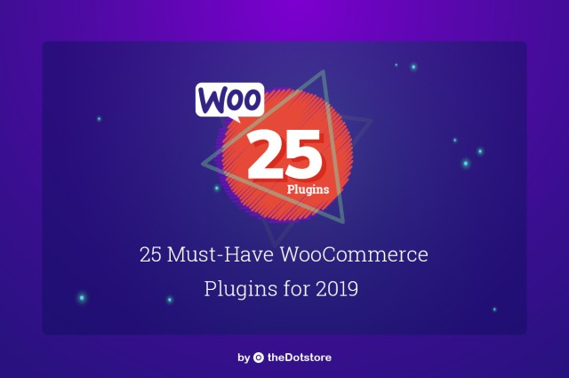 25 Must-Have WooCommerce Plugins for 2019