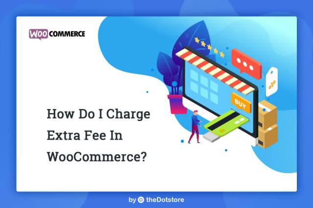 How to charge an extra fee in WooCommerce