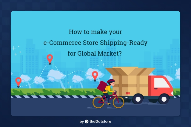 How to make your e-Commerce Store Shipping-Ready for Global Market?