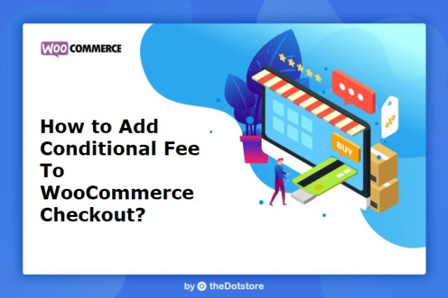 How to add Conditional Fee to WooCommerce Checkout?