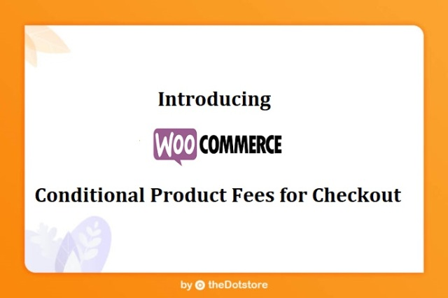 Introducing WooCommerce Conditional Product Fees for Checkout