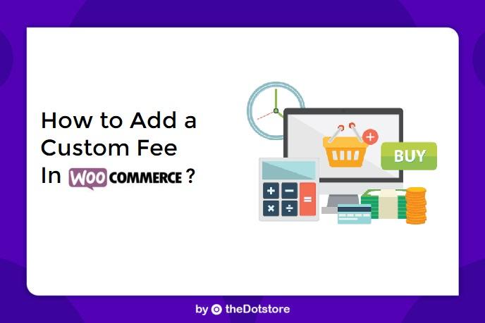How to Add a Custom Fee in WooCommerce?