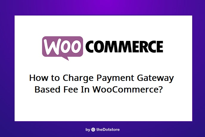 How to charge payment Gateway based Fee in WooCommerce?
