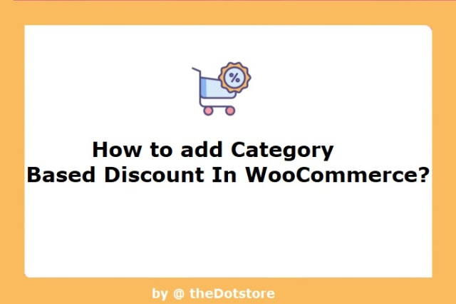 How to Add Category Based Discount in WooCommerce?