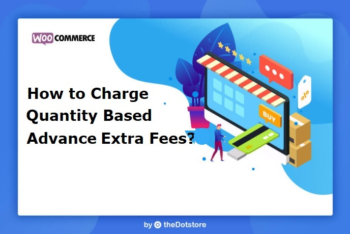 How to Charge Quantity Based Advance Extra Fees?