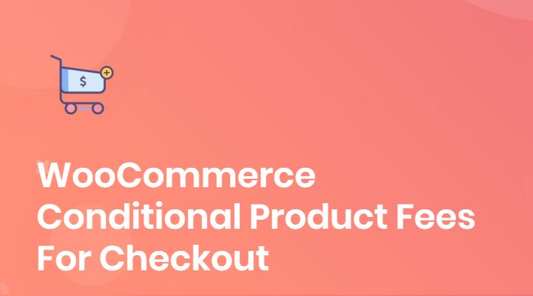 Figure 6 - WooCommerce Conditional Product Fees For Checkout - The list of best WP eCommerce Plugins & Shopping Cart Solutions