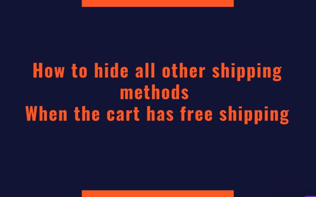 How to Hide All Other Shipping Methods when the cart has Free Shipping