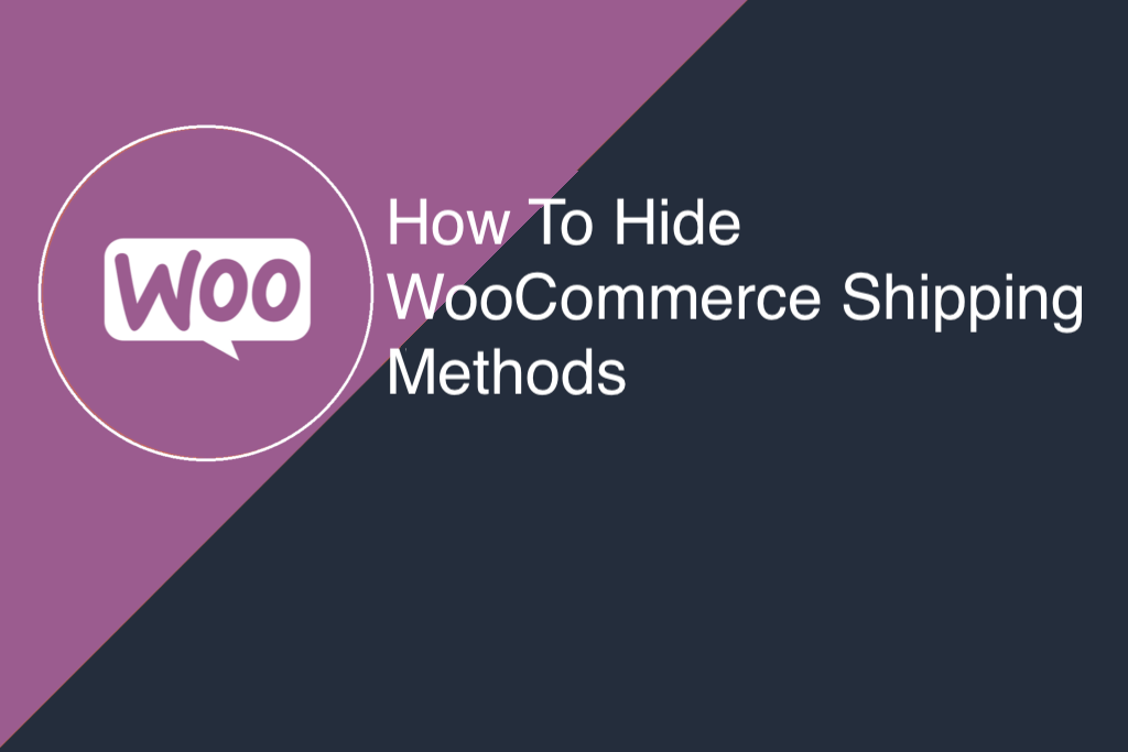 How to Hide WooCommerce Shipping Methods – From Scratch to the Advanced Level Settings.