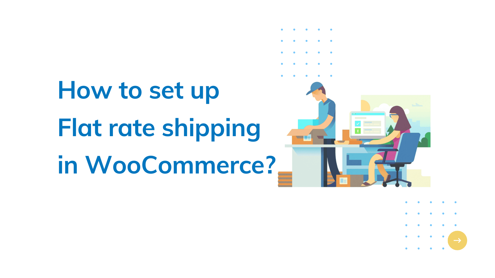 How to Set Up Flat Rate Shipping in WooCommerce?