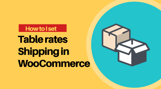 How to I set table rates Shipping in WooCommerce?