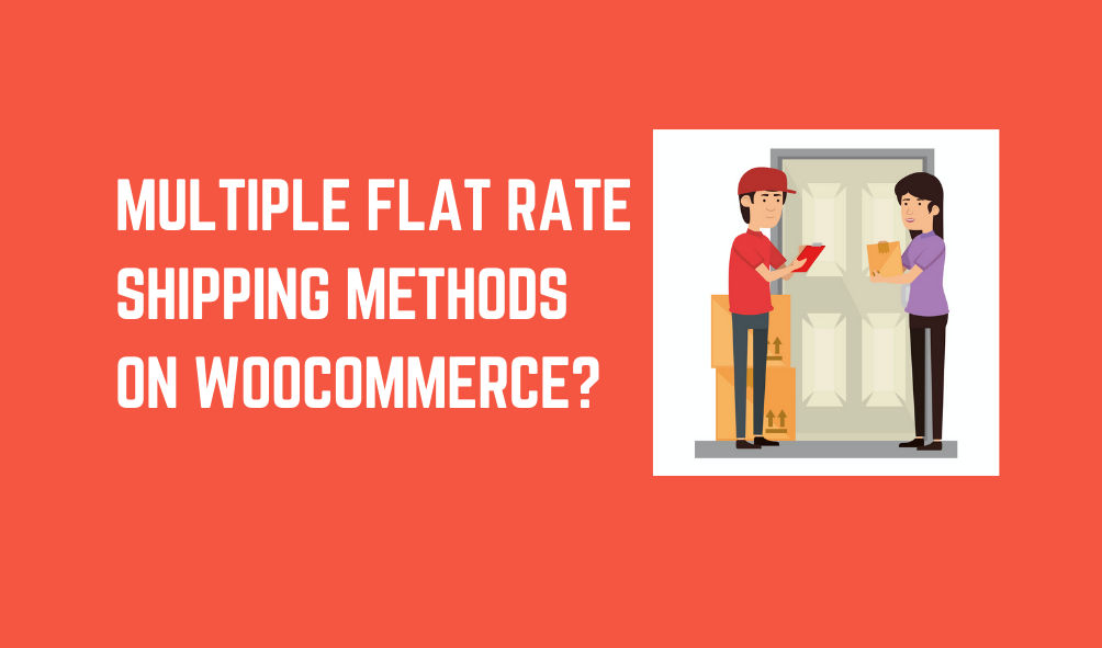 How to set up Multiple Flat rate Shipping Methods on WooCommerce?