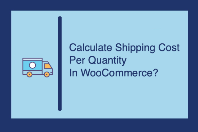How to Calculate Shipping Cost per Quantity in WooCommerce?