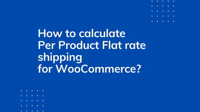 How to calculate per product flat rate shipping for WooCommerce?