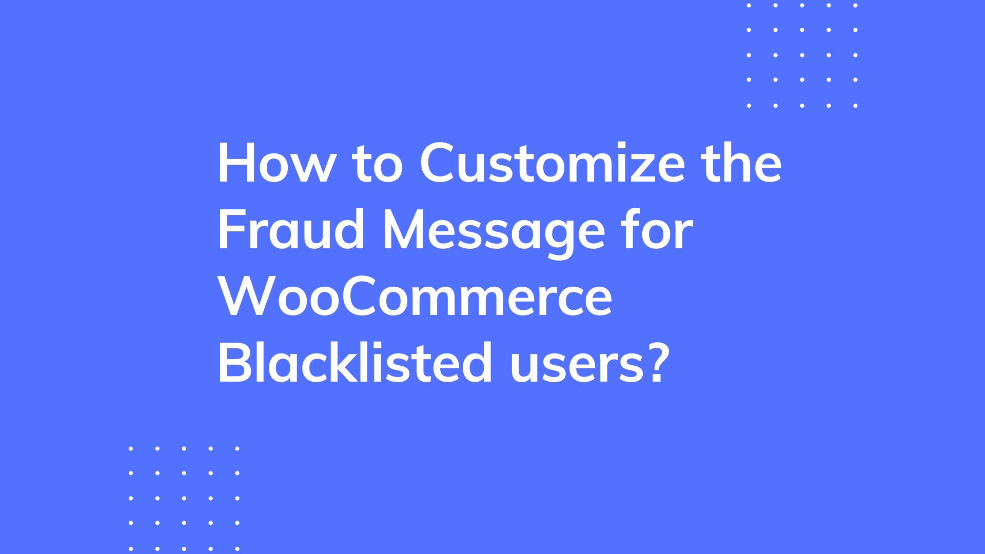 How to customize the fraud message for WooCommerce blacklisted users?