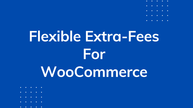 Flexible Extra-fees for WooCommerce