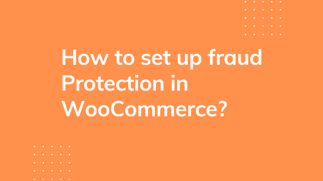 How to set up fraud Protection in WooCommerce?