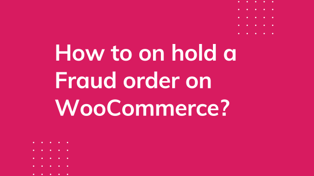How to on hold a fraud order on WooCommerce?