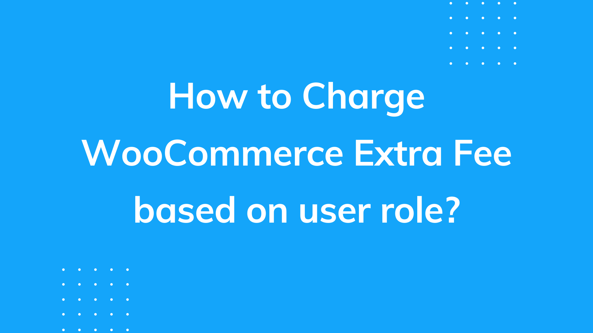 How to charge WooCommerce extra fee based on user role?