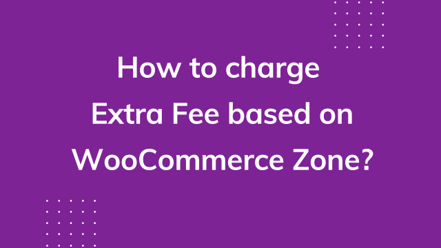 How to charge a WooCommerce extra fee based on a zone?