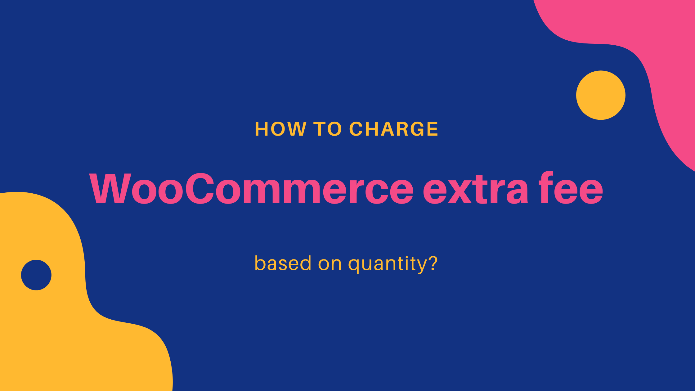 How to charge WooCommerce extra fee based on quantity?
