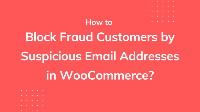 How to block fraud customers by suspicious email addresses in WooCommerce?