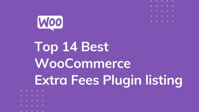 Top 14 Best WooCommerce Extra fees Plugin listing