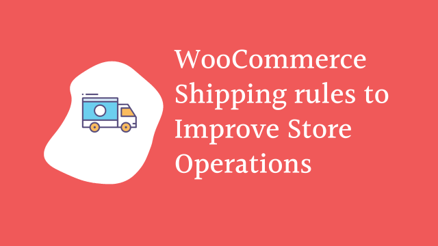 WooCommerce shipping rules to Improve Store Operations